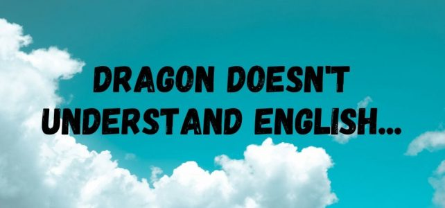 Dragon Doesn't Understand English…