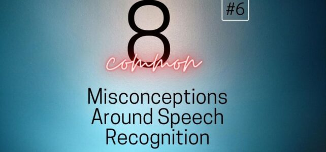 8 Common Misconceptions About Speech Recognition – #6 Training Takes Forever