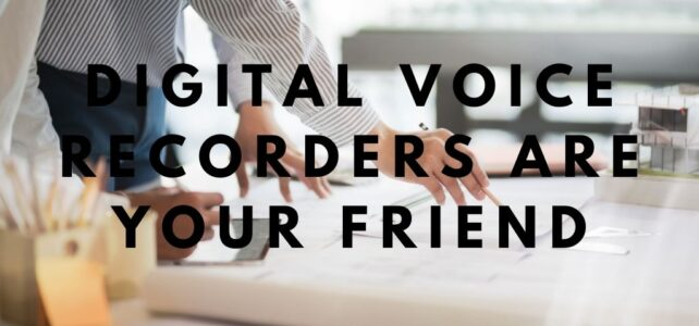 Digital Voice Recorders Are Your Friend