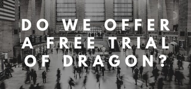 Do We Offer a Free Trial of Dragon NaturallySpeaking?
