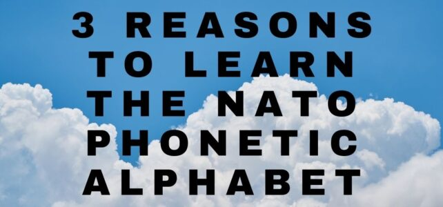 3 Reasons You Should Learn the NATO Phonetic Alphabet