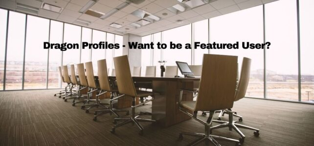 Dragon Profiles – Want to be a Featured User?