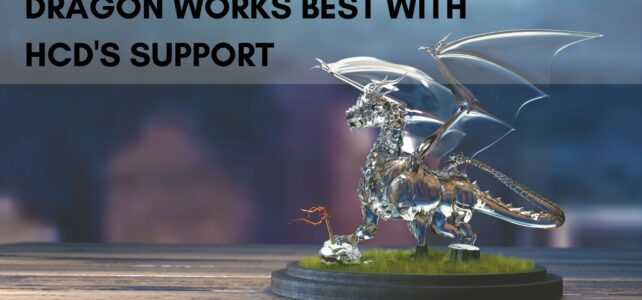 Dragon Works Best with HCD's Support