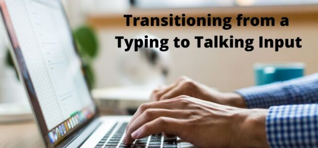 Transitioning from a Typing to Talking Input