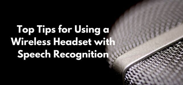 Top Tips for Using a Wireless Headset with Speech Recognition