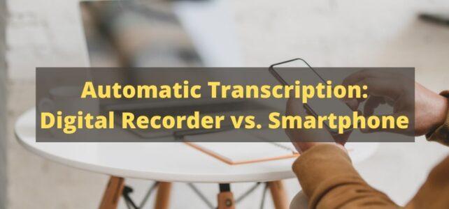 Automatic Transcription: Digital Recorder vs. Smartphone