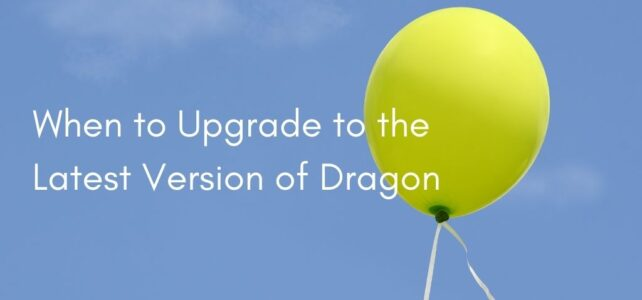 When to Upgrade to the Latest Version of Dragon
