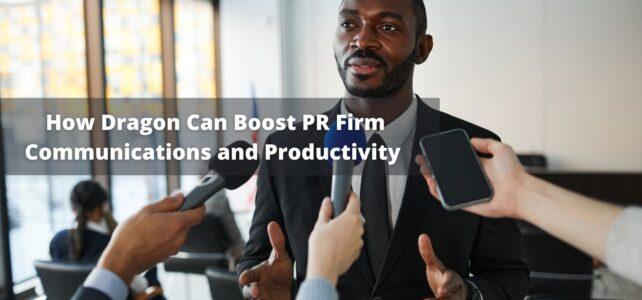 How Dragon Can Boost PR Firm Communications and Productivity